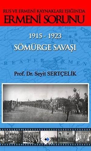 Rus ve Ermeni Kaynakları Işığında Ermeni Sorunu; 1915-1923 Sömürge Savaşı