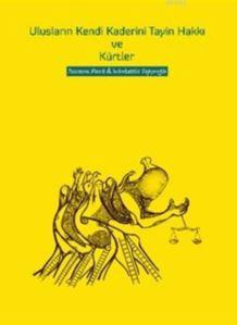 Ulusların Kendi Kaderini Tayin Hakkı Ve Kürtler; Türkiye'de Kürt Sorununun Çözümünün Hukuksal Temelleri Üzerine