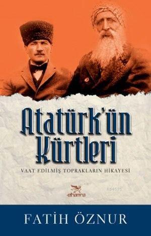 Atatürk'ün Kürtleri; Vaat Edilmiş Toprakların Hikayesi
