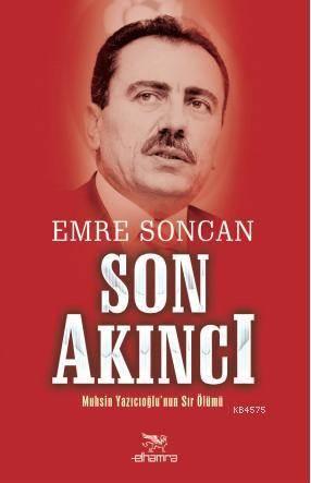 Son Akıncı; Muhsin Yazıcıoğlu'nun Sır Ölümü