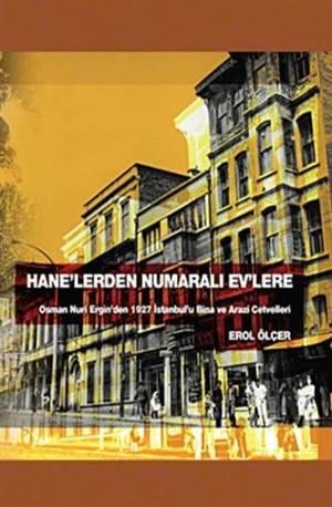 Hane'lerden Numaralı Ev'lere Osman Nuri ERGİN'den 1927 Istanbul'u Bina ve Arazi Cetvelleri