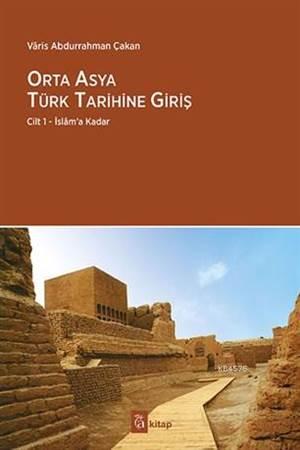 Orta Asya Türk Tarihine Giriş; Cilt 1 - İslâm'a Kadar
