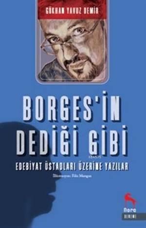 Borges'in Dediği Gibi; Edebiyat Üstadları Üzerine Yazılar