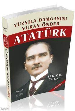 Yüzyıla Damgasını Vuran Önder Atatürk