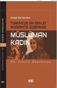 Dinsel Rol Gerilimi Türkiye'de Din Devlet Modernite Üçgeninde Müslüman Kadın