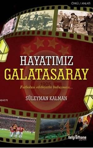 Hayatımız Galatasaray (Futbolun Edebiyatla Buluşması)