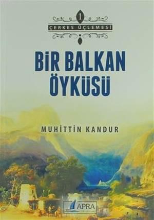 Bir Balkan Öyküsü; Çerkes Üçlemesi 1