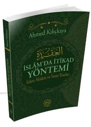 İslam'da İtikad Yöntemi; İslam Akidesi Ve İman Esasları