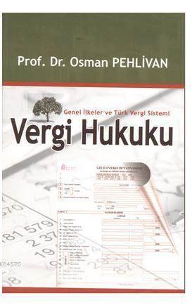 Vergi Hukuku; Genel İlkeler Ve Türk Vergi Sistemi