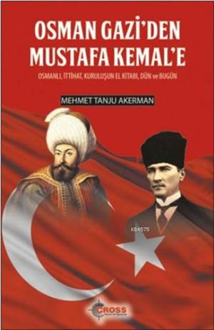 Osman Gazi'den Mustafa Kemal'e; Osmanlı, İttihat, Kuruluşun El Kitabı, Dün Ve Bugün