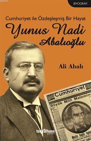 Cumhuriyet İle Özdeşleşmiş Bir Hayat / Yunus Nadi Abalıoğlu