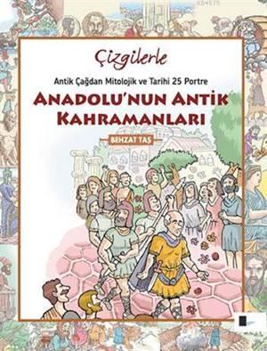 Anadolu'nun Antik Kahramanları; Antikçağdan Mitolojik ve Tarihi 25 Portre