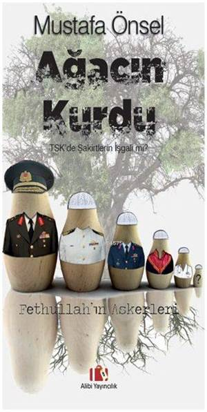 Ağacın Kurdu; TSK'de Şakirtlerin İşgali mi? - Fethullahın Askerleri