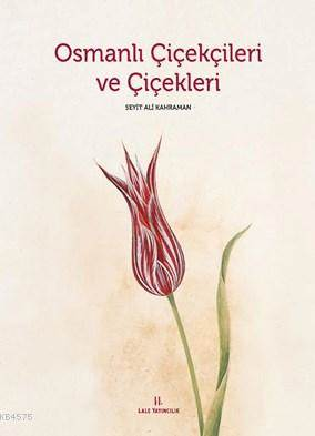 Osmanlı Çiçekçileri ve Çiçekleri