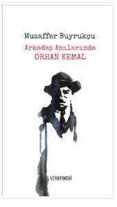 Arkadaş Anılarında Orhan Kemal
