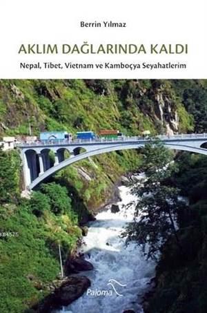 Aklım Dağlarında Kaldı; Nepal, Tibet ve Kamboçya Seyahatlerim