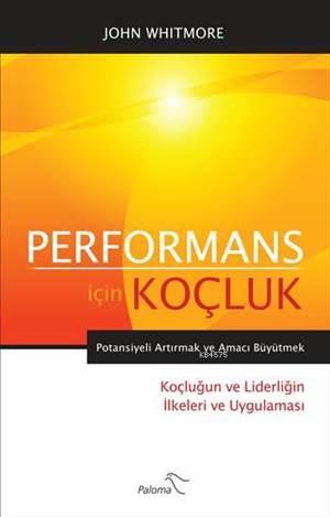 Performans İçin Koçluk; Potansiyeli Artırmak ve Amacı Büyütmek