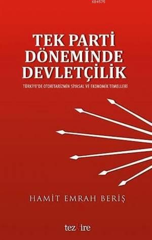 Tek Parti Döneminde Devletçilik; Türkiye'de Otoritarizmin Siyasal ve Ekonomik Temelleri