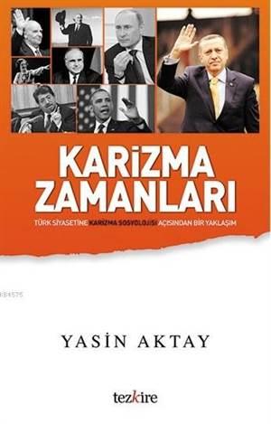 Karizma Zamanları; Türkiye Siyasetine Karizma Sosyolojisi Açısından Bir Yaklaşım