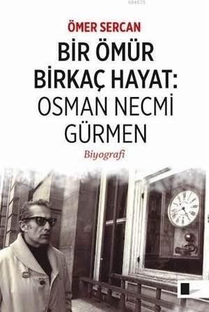 Bir Ömür Birkaç Hayat: Osman Necmi Gürmen