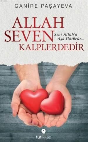 Allah Seven Kalplerdedir; Seni Allah'a Aşk Götürür