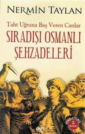 Taht Uğruna Başveren Canlar Sıradışı Osmanlı Şehzadeleri
