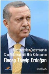 Medeniyetler Çatışmasının Son Noktasındaki Hak Kahramanı Recep Tayyip Erdoğan