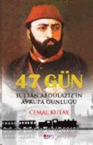 47 Gün - Sultan Abdülaziz'in Avrupa Günlüğü