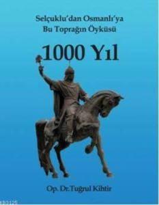 Selçuklu'dan Osmanlıya Bu Toprağın Öyküsü 1000 Yıl
