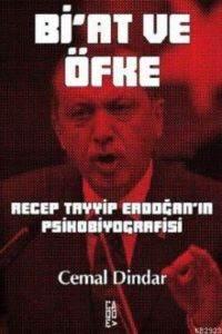 Bi'At ve Öfke Recep Tayyip Erdoğanın Psikobiyografisi