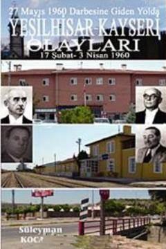 27 Mayıs 1960 Darbesine Giden Yolda Yeşilhisar; Kayseri Olayları 17 Şubat - 3 Nisan 1960