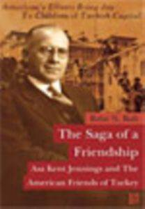 The Saga of a Friendship Asa Kent Jennings and The American Friends of Turkey