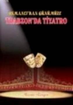 Osmanlı'dan Günümüze Trabzon'da Tiyatro