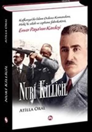 Nuri Killigil : Enver Paşa'nın Kardeşi (Ciltli)