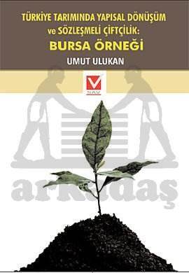 Türkiye Tariminda Yapisal Dönüsüm ve Sözlesmeli Çiftçilik: Bursa Örnegi