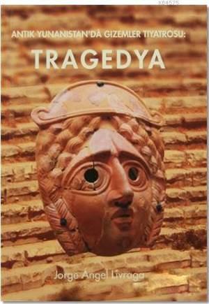 Antik Yunanistan'da Gizemler Tiyatrosu : Tragedya