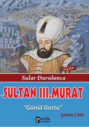 Sultan III. Murat; Sular Durulunca - Gönül Dostu