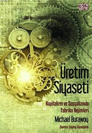 Üretim Siyaseti; Kapitalizm ve Sosyalizmde Fabrika Rejimleri