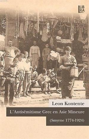 L'Antiémitisme Grec en Asie Mineure (Smyrne 1774-1924)