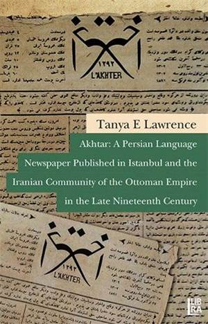 Akhtar: A Persian Language Newspaper Published in Istanbul and the Iranian Community of the Ottoman Empire in the Late Nineteenth Century