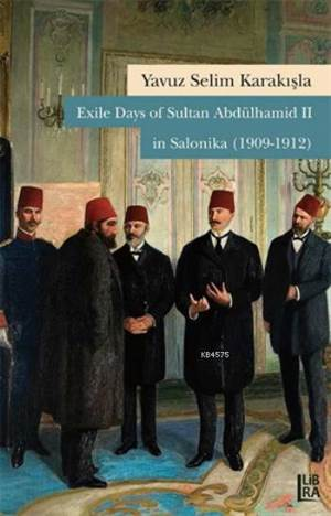 Exile Days of Sultan Abdülhamit II in Salonika 1909-1912