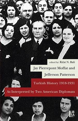Jay Pierrepoint Moffat & Jefferson Patterson - Turkish History 1918-1931 As Interpreted by Two American Diplomats