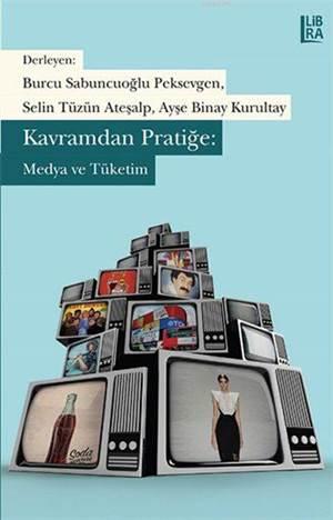 Kavramdan Pratiğe: Medya ve Tüketim