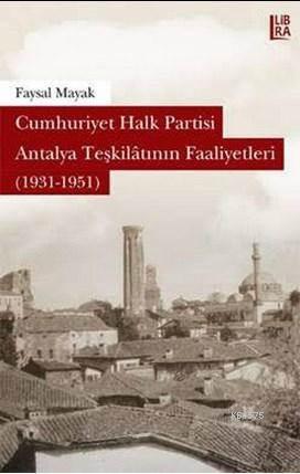 Cumhuriyet Halk Partisi Antalya Teşkilâtının Faaliyetleri (1931-1951)