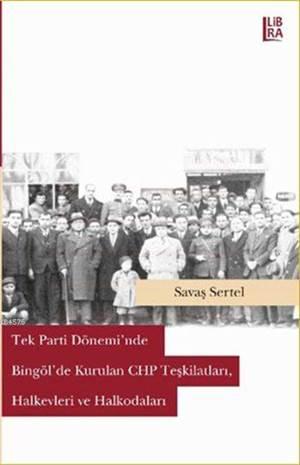 Tek Parti Döneminde Bingöl'de Kurulan CHP Teşkilatları, Halkevleri ve Halkodaları