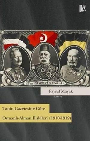 Tanin Gazetesine Göre Osmanlı-Alman İlişkileri; (1910-1912)
