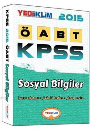 KPSS ÖABT Sosyal Bilgiler Konu Anlatımlı; Konu Anlatımı - Çözümlü Sorular - Çıkmış Sorular - 2015