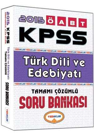 KPSS ÖABT Türk Dili Ve Edebiyatı Soru Bankası; Tamamı Çözümlü - 2015