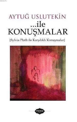 ...ile Konuşmalar; Sylvia Plath ile Karşılıklı Konuşmalar