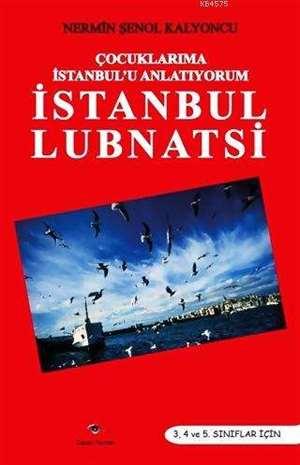 Çocuklarıma İstanbul'u Anltıyorum - İstanbul Lubnatsi; 3, 4 ve 5. Sınıflar İçin